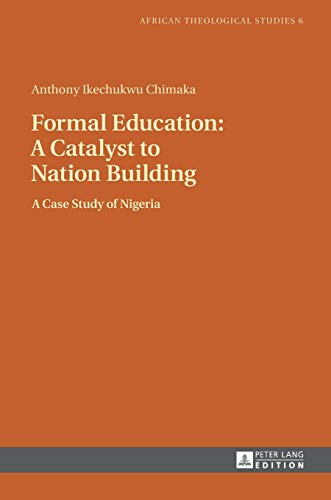 9783631645994: Formal Education: A Catalyst to Nation Building: A Case Study of Nigeria (African Theological Studies / Etudes Théologiques Africaines)