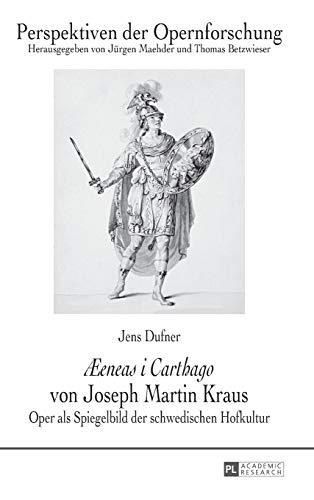 9783631647196: «Æeneas i Carthago» von Joseph Martin Kraus: Oper als Spiegelbild der schwedischen Hofkultur (Perspektiven der Opernforschung) (German Edition)