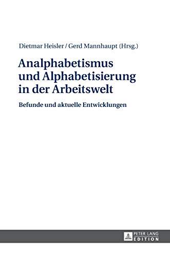 9783631647646: Analphabetismus und Alphabetisierung in der Arbeitswelt: Befunde und aktuelle Entwicklungen