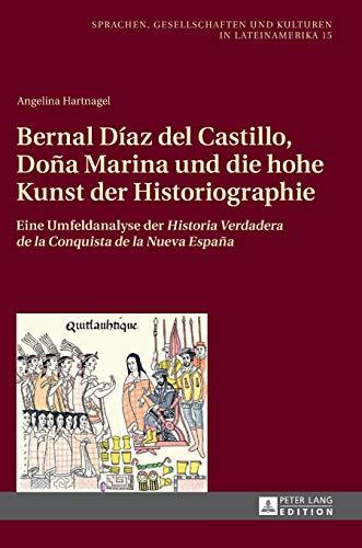9783631648094: Bernal Díaz Del Castillo, Doña Marina Und Die Hohe Kunst Der Historiographie: Eine Umfeldanalyse Der