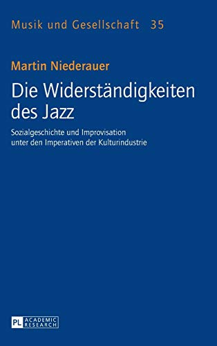 Die Widerständigkeiten des Jazz Sozialgeschichte und Improvisation unter den Imperativen der ...
