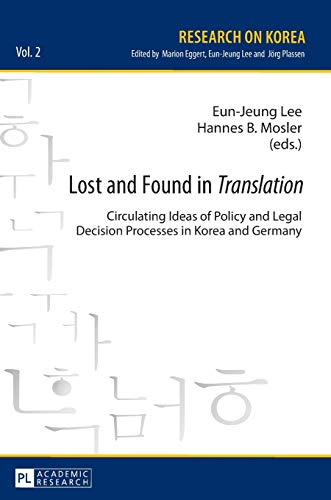 9783631649084: Lost and Found in Translation: Circulating Ideas of Policy and Legal Decisions Processes in Korea and Germany