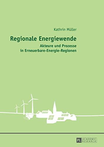 9783631649138: Regionale Energiewende: Akteure und Prozesse in Erneuerbare-Energie-Regionen