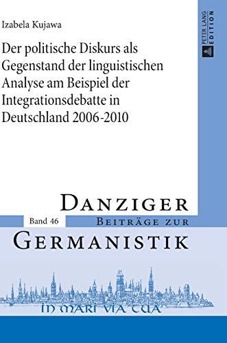 9783631649466: Der politische Diskurs als Gegenstand der linguistischen Analyse am Beispiel der Integrationsdebatte in Deutschland 2006–2010 (Danziger Beiträge zur Germanistik) (German Edition)