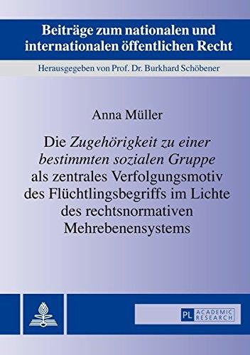 9783631649473: Die «Zugehörigkeit zu einer bestimmten sozialen Gruppe» als zentrales Verfolgungsmotiv des Flüchtlingsbegriffs im Lichte des rechtsnormativen ... öffentlichen Recht) (German Edition)