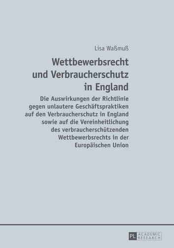 Wettbewerbsrecht und Verbraucherschutz in England: Die Auswirkungen: Wa�mu�, Lisa