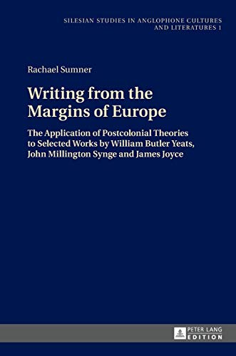 9783631650509: Writing from the Margins of Europe: The Application of Postcolonial Theories to Selected Works by William Butler Yeats, John Millington Synge and in Anglophone Cultures and Literatures