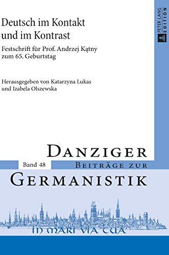 9783631651124: Deutsch im Kontakt und im Kontrast: Festschrift fur Prof. Andrzej Katny zum 65. Geburtstag (Danziger Beitrage Zur Germanistik)