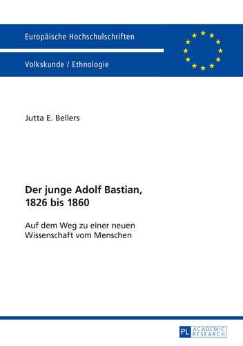 9783631652435: Der Junge Adolf Bastian, 1826 Bis 1860: Auf Dem Weg Zu Einer Neuen Wissenschaft Vom Menschen (Europaeische Hochschulschriften / European University Studie)
