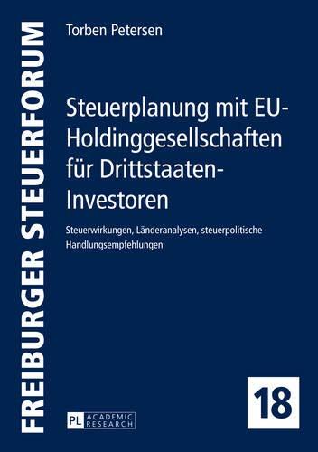 9783631652596: Steuerplanung mit EU-Holdinggesellschaften für Drittstaaten-Investoren: Steuerwirkungen, Länderanalysen, Steuerpolitische Handlungsempfehlungen (Freiburger Steuerforum)