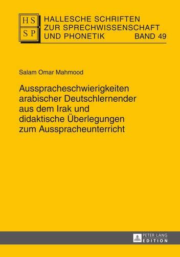 9783631652824: Ausspracheschwierigkeiten Arabischer Deutschlernender Aus Dem Irak Und Didaktische �berlegungen Zum Ausspracheunterricht (Hallesche Schriften Zur Sprechwissenschaft Und Phonetik)