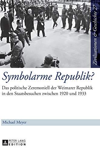 9783631652909: Symbolarme Republik?: Das Politische Zeremoniell Der Weimarer Republik in Den Staatsbesuchen Zwischen 1920 Und 1933 (Zivilisationen & Geshichte)