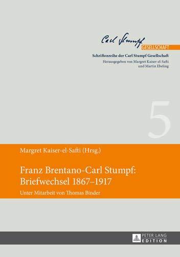 Franz Brentano-Carl Stumpf: Briefwechsel 1867-1917: Margret Kaiser-El-Safti