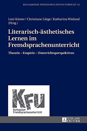 9783631653937: Literarisch-ästhetisches Lernen im Fremdsprachenunterricht: Theorie - Empirie - Unterrichtsperspektiven (Kolloquium Fremdsprachenunterricht)