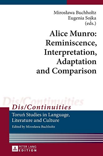 Alice Munro: Reminiscence, Interpretation, Adaptation and Comparison: Miroslawa Buchholtz