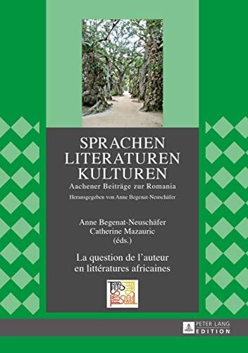 9783631654316: La Question De L?auteur En Littératures Africaines: Actes Du 14e Congrès De L?apela