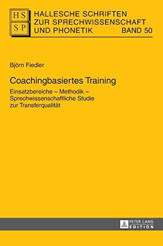 9783631654347: Coachingbasiertes Training Einsatzbereiche - Methodik - Sprechwissenschaftliche Studie Zur Transferqualitaet (Hallesche Schriften Zur Sprechwissenschaft Und Phonetik)