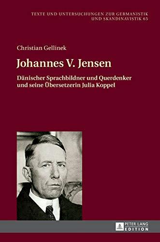 9783631654361: Johannes V. Jensen: Dänischer Sprachbildner und Querdenker und seine Übersetzerin Julia Koppel (Texte und Untersuchungen zur Germanistik und Skandinavistik) (German Edition)