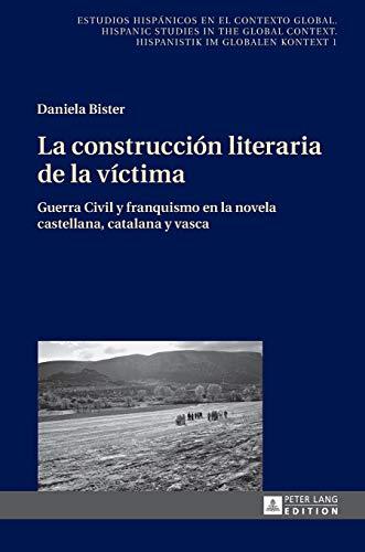 9783631655207: La construcción literaria de la víctima: Guerra Civil y franquismo en la novela castellana, catalana y vasca (Estudios hispánicos en el contexto ... im globalen Kontext) (Spanish Edition)