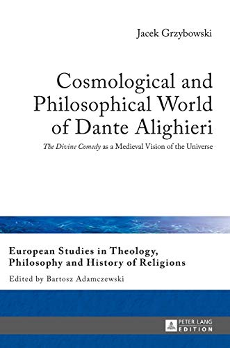 9783631655320: Cosmological and Philosophical World of Dante Alighieri: «The Divine Comedy» as a Medieval Vision of the Universe (European Studies in Theology, Philosophy and History of Religions)