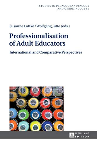 9783631655801: Professionalisation of Adult Educators: International and Comparative Perspectives (Studien zur Pädagogik, Andragogik und Gerontagogik / Studies in Pedagogy, Andragogy, and Gerontagogy)