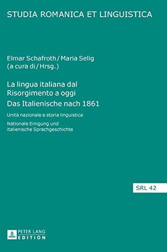 9783631656921: La lingua italiana dal Risorgimento a oggi Das Italienische nach 1861: Unità nazionale e storia linguistica Nationale Einigung und italienische Sprachgeschichte