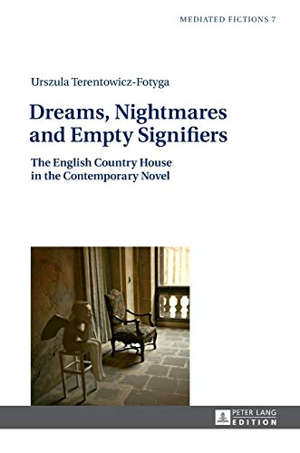 Dreams, Nightmares and Empty Signifiers: The English Country House in the Contemporary Novel (...