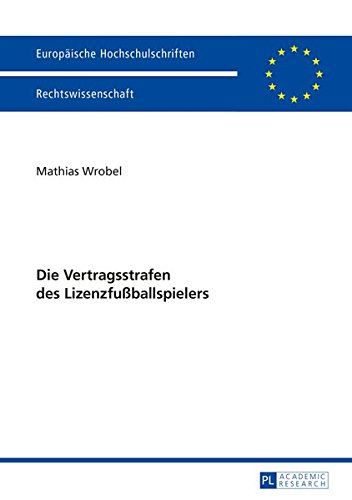 9783631657577: Die Vertragsstrafen des Lizenzfußballspielers (Europäische Hochschulschriften / European University Studies / Publications Universitaires Européennes) (German Edition)