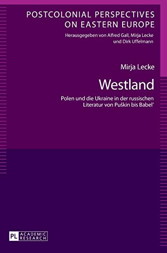 9783631657737: Westland: Polen und die Ukraine in der russischen Literatur von Puškin bis Babel' (Postcolonial Perspectives on Eastern Europe) (German Edition)