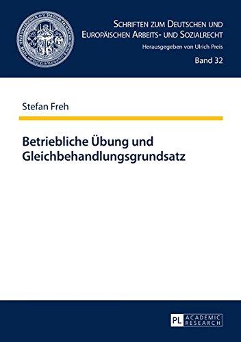 9783631657881: Betriebliche Übung und Gleichbehandlungsgrundsatz (Schriften zum Deutschen und Europäischen Arbeits- und Sozialrecht) (German Edition)