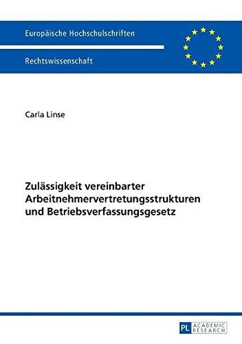 9783631658833: Zulaessigkeit Vereinbarter Arbeitnehmervertretungsstrukturen Und Betriebsverfassungsgesetz (Europaeische Hochschulschriften / European University Studie)