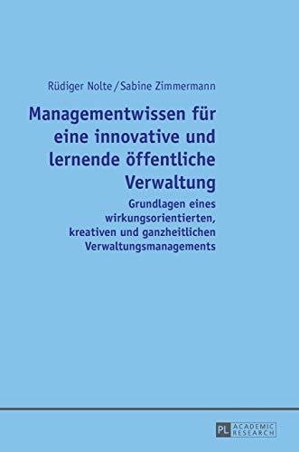 9783631658925: Managementwissen für eine innovative und lernende öffentliche Verwaltung: Grundlagen eines wirkungsorientierten, kreativen und ganzheitlichen Verwaltungsmanagements (German Edition)