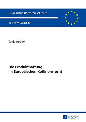 9783631658970: Die Produkthaftung Im Europ�ischen Kollisionsrecht (Europaische Hochschulschriften - Rechtswissenschaft)