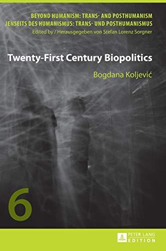 9783631659779: Twenty-First Century Biopolitics (Beyond Humanism: Trans- and Posthumanism / Jenseits des Humanismus: Trans- und Posthumanismus)