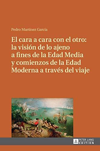 9783631659793: El cara a cara con el otro: la visión de lo ajeno a fines de la Edad Media y comienzos de la Edad Moderna a través del viaje (Spanish Edition)
