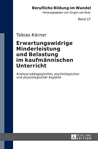 9783631659892: Erwartungswidrige Minderleistung und Belastung im kaufmännischen Unterricht: Analyse pädagogischer, psychologischer und physiologischer Aspekte (Berufliche Bildung im Wandel) (German Edition)