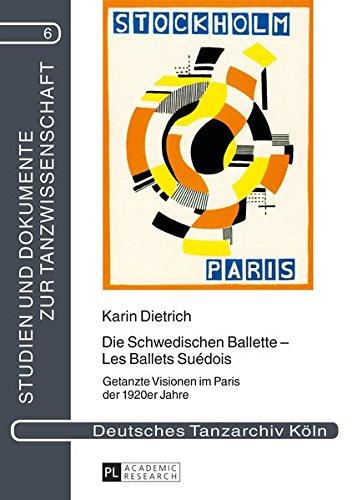 Die Schwedischen Ballette ? Les Ballets Suédois Getanzte Visionen im Paris der 1920er Jahre:...