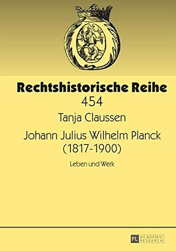 Johann Julius Wilhelm Planck (1817 - 1900) ; Leben und Werk.: Claussen, Tanja: