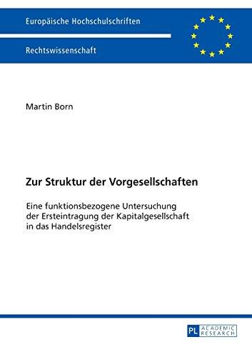 9783631660607: Zur Struktur der Vorgesellschaften: Eine funktionsbezogene Untersuchung der Ersteintragung der Kapitalgesellschaft in das Handelsregister (Europäische ... Universitaires Européennes) (German Edition)