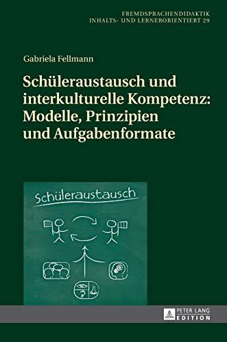 9783631660713: Schüleraustausch und interkulturelle Kompetenz: Modelle, Prinzipien und Aufgabenformate (Fremdsprachendidaktik Inhalts- Und Lernerorientiert / Foreign ... Pedagogy - Content- and Learner-Oriented)