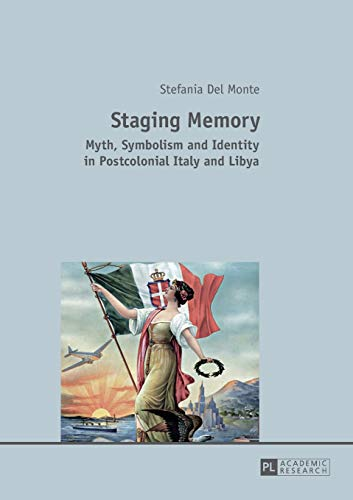 9783631661253: Staging Memory: Myth, Symbolism and Identity in Postcolonial Italy and Libya