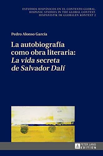 9783631661444: La autobiografía como obra literaria: «La vida secreta de Salvador Dalí» (Estudios hispánicos en el contexto global. Hispanic Studies in the Global ... im globalen Kontext) (Spanish Edition)