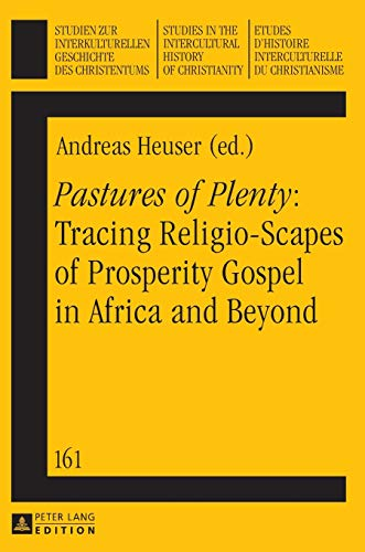 9783631661826: Pastures of Plenty: Tracing Religio-Scapes of Prosperity Gospel in Africa and Beyond (Studien zur interkulturellen Geschichte des Christentums / ... in the Intercultural History of Christianity)