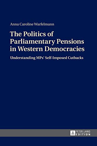 9783631662786: The Politics of Parliamentary Pensions in Western Democracies: Understanding MPs' Self-Imposed Cutbacks