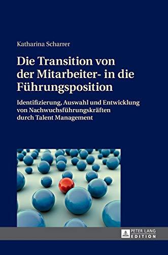 9783631663097: Die Transition von der Mitarbeiter- in die F�hrungsposition: Identifizierung, Auswahl und Entwicklung von Nachwuchsf�hrungskr�ften durch Talent Management