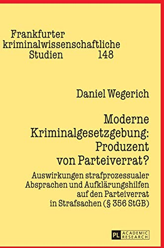 9783631663462: Moderne Kriminalgesetzgebung: Produzent von Parteiverrat?: Auswirkungen strafprozessualer Absprachen und Aufklärungshilfen auf den Parteiverrat in ... Studien) (German Edition)