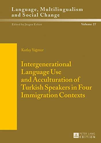 9783631663707: Intergenerational Language Use and Acculturation of Turkish Speakers in Four Immigration Contexts (Sprache, Mehrsprachigkeit und sozialer Wandel. ... Langue, multilinguisme et changement social)