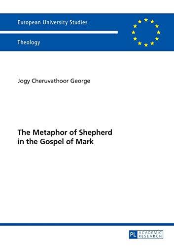 The Metaphor of Shepherd in the Gospel of Mark: Jogy Cheruvathoor George