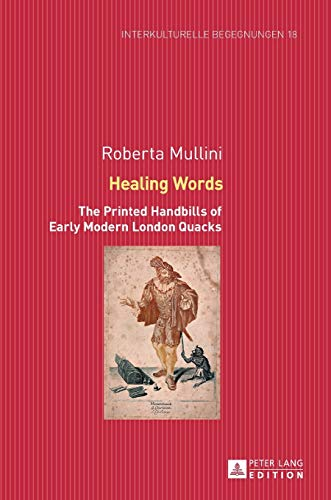9783631664773: Healing Words: The Printed Handbills of Early Modern London Quacks (Interkulturelle Begegnungen. Studien zum Literatur- und Kulturtransfer)