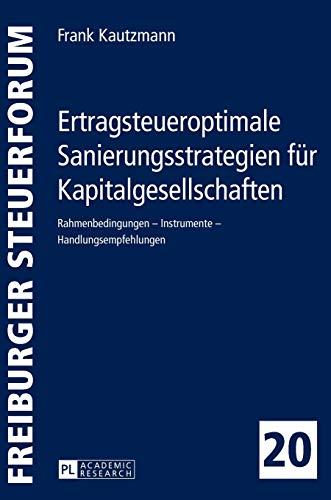 9783631665008: Ertragsteueroptimale Sanierungsstrategien für Kapitalgesellschaften: Rahmenbedingungen - Instrumente - Handlungsempfehlungen (Freiburger Steuerforum)
